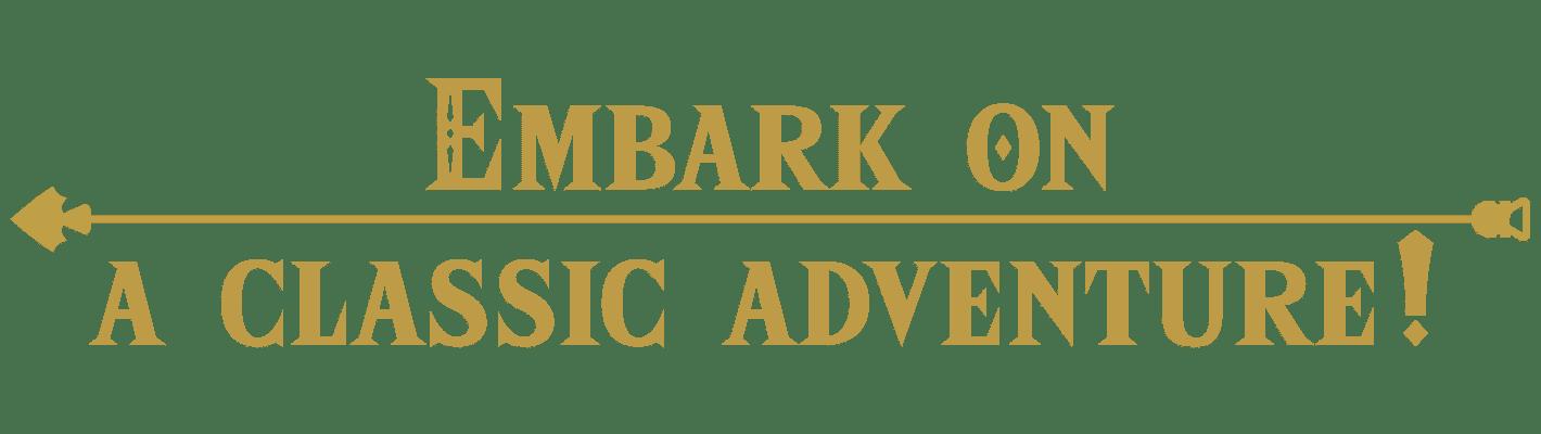 Embark on a classic adventure!
